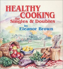 Healthy Cooking for Singles & Doubles: Recipes for Fitness for Those Who Eat Alone or with One Other Person