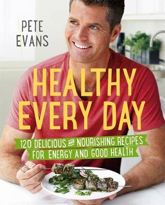Healthy Every Day: 120 Delicious and Nourishing Recipes for Energy and Good Health