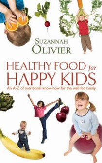Healthy Food for Happy Kids: An A-Z of Nutritional Know-how for the Well-fed Family