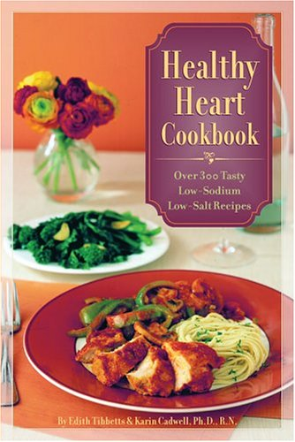 Healthy Heart Cookbook: Over 300 Tasty Low Sodium Low Salt Recipes