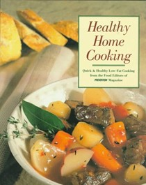 Healthy Home Cooking: Quick & Healthy Low-Fat Cooking From The Food Editors of Prevention Magazine