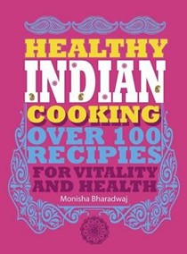 Healthy Indian Cooking: Over 100 Recipes for Vitality and Health