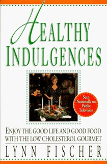 Healthy Indulgences: Enjoy the Good Life and Food Food with the Low-Cholesterol Gourmet