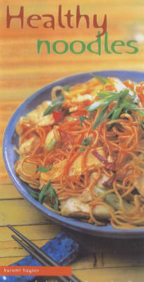Healthy Noodles: Fresh Ideas for All Sorts of Noodles