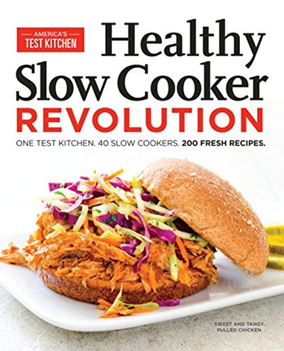 Healthy Slow Cooker Revolution: One Test Kitchen, 40 Slow Cookers, 200 Fresh Recipes