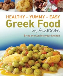 Healthy Yummy- Easy Greek Food by Anastasia: Bring the Sun into Your Kitchen