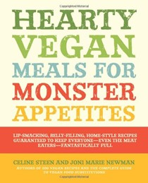Hearty Vegan Meals for Monster Appetites: Lip-Smacking, Belly-Filling, Home-Style Recipes Guaranteed to Keep Everyone--Even the Meat Eaters--Fantastically Full