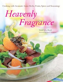 Heavenly Fragrance: Cooking With Aromatic Asian Herbs, Spices, Fruits and Seasonings