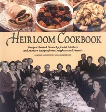 Heirloom Cookbook: Recipes Handed Down by Jewish Mothers and Modern Recipes from Daughters and Friends