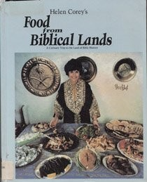 Helen Corey's Food from Biblical Lands: A Culinary Trip to the Land of Bible History (Revised Edition)