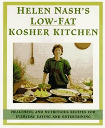 Helen Nash's Low-Fat Kosher Kitchen: Healthful and Nutritious Recipes for Everyday Eating and Entertaining