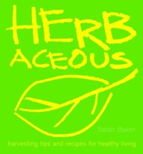 Herbaceous: Harvesting Tips And Recipes For Healthy Living