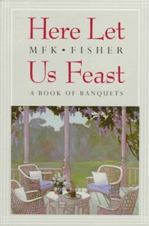 Here Let Us Feast: A Book of Banquets