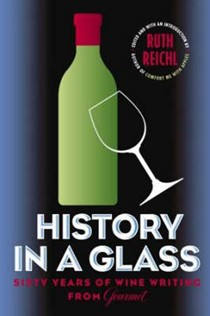 History In A Glass: Sixty Years of Wine Writing From Gourmet