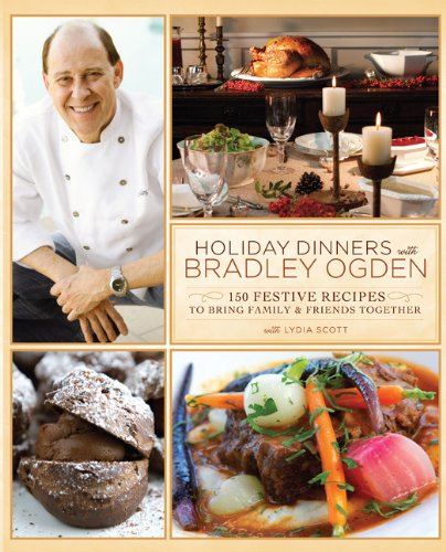 Holiday Dinners with Bradley Ogden: 150 Festive Recipes to Bring Family & Friends Together