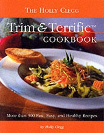 Holly Clegg's Trim & Terrific: More Than 500 Fast, Easy, And Healthy Recipes