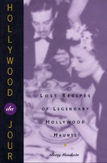 Hollywood du Jour: Lost Recipes of Legendary Hollywood Haunts