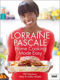 Home Cooking Made Easy: 100 Fabulous, Easy to Make Recipes
