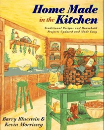 Home Made in the Kitchen: Traditional Recipes and Household Projects Updated and Made Easy