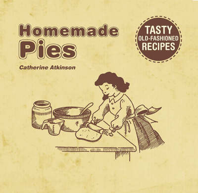 Homemade Pies: Tasty Old Fashioned Recipes