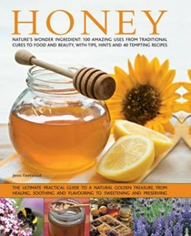 Honey: Nature's Wonder Ingredient: 100 Amazing Uses from Traditional Cures to Food and Beauty, with Tips, Hints and 40 Tempting Recipes