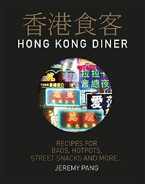 Hong Kong Diner: Recipes for Baos, Hotpots, Street Snacks and More