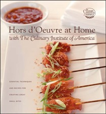 Hors d'Oeuvre at Home with The Culinary Institute of America: Essential Techniques and Recipes for Creating Great Small Bites