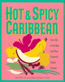 Hot & Spicy Caribbean: 150 of The Best and Most Flavorful Island Recipes