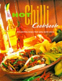 Hot Chilli Cookbook: Hot and Fiery Recipes from Spicy World Cuisine