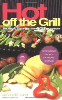 Hot Off The Grill: A Healthy Exchanges Cookbook