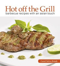 Hot Off The Grill: Barbecue Recipes with an Asian Touch
