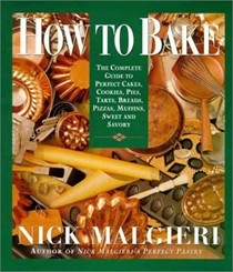 How to Bake: Complete Guide to Perfect Cakes, Cookies, Pies, Tarts, Breads, Pizzas, Muffins