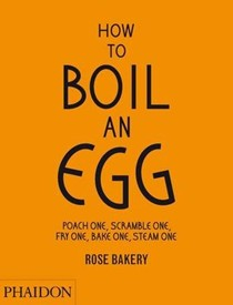 How to Boil an Egg: Poach One, Scramble One, Fry One, Bake One, Steam One