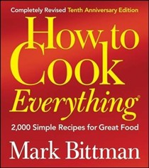 How to Cook Everything, Completely Revised 10th Anniversary Edition: Simple Recipes for Great Food