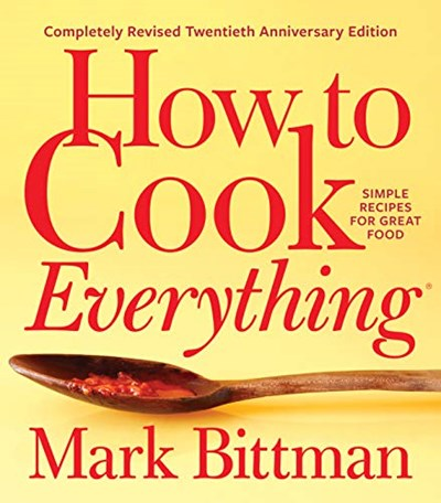 How to Cook Everything Completely Revised Twentieth Anniversary Edition: Simple Recipes for Great Food