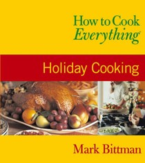 How to Cook Everything: Holiday Cooking