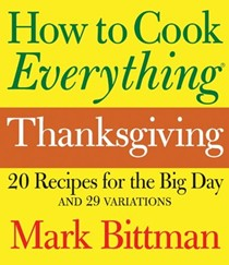 How to Cook Everything Thanksgiving: 20 Recipes for the Big Day