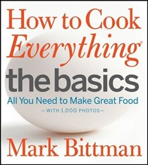 How to Cook Everything: The Basics: All You Need to Make Great Food--With 1,000 Photos