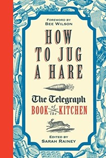 How to Jug a Hare: The Telegraph Book of the Kitchen