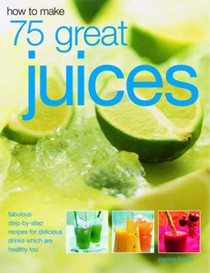 How to Make 75 Great Juices