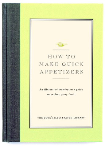 How to Make Quick Appetizers: An Illustrated Step-By-Step Guide to Perfect Party Food