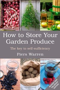 How to Store Your Garden Produce, Revised: The Key to Self-Sufficiency