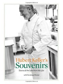 Hubert Keller's Souvenirs: Stories and Recipes from My Life