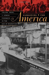 Hungering For America: Italian, Irish, and Jewish Foodways In The Age of Migration