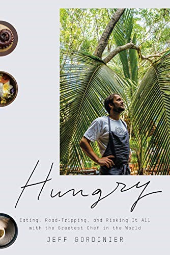 Hungry: Eating, Road-Tripping and Risking It All with the Greatest Chef in the World