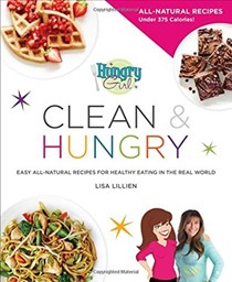 Hungry Girl Clean & Hungry: Easy All-Natural Recipes for Healthy Eating in the Real World
