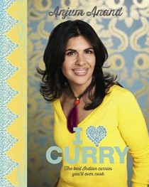 I Love Curry: The Best Indian Curries You'll Ever Cook