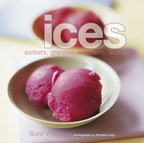Ices: Sorbets, Granitas, Sherbets, And More