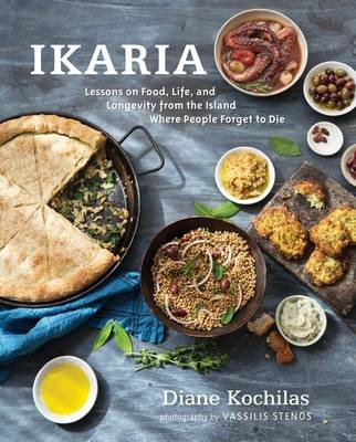 Ikaria: Lessons on Food, Life, and Longevity from the Island Where People Forget to Die
