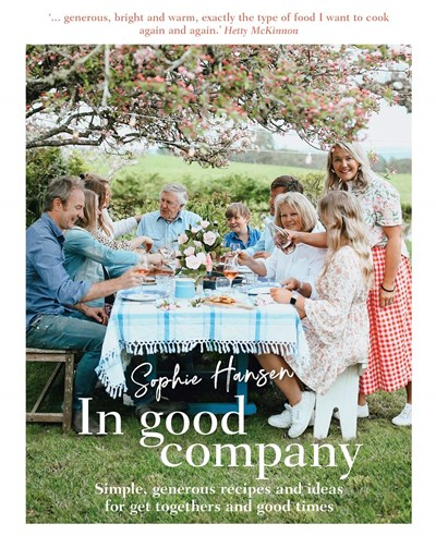 In Good Company: Simple, Generous Recipes and Ideas for Get Togethers and Good Times